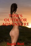 Tom's Outdoor Adventure: A Tale of Anal Sex - Angela Ward