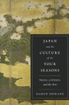 Japan and the Culture of the Four Seasons: Nature, Literature, and the Arts - Haruo Shirane