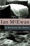 In Between the Sheets, and Other Stories - Ian McEwan