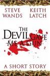 The Devil Gave Me A Gun - Keith Latch, Steve Wands