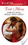 Forced Wife, Royal Love-Child - Trish Morey