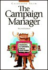 The Campaign Manager: Running and Winning Local Elections - Catherine M. Shaw, Michael E. Holstein