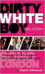 Dirty White Boy: Tales of Soho - Clayton Littlewood