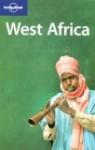 West Africa - Anthony Ham, Mary Fitzpatrick, Matt Phillips, Tim Bewer, Jean-Bernard Carillet, Paul Clammer, Michael Grosberg, Katharina Lobeck, James Bainbridge, Lonely Planet