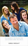Daddy Dates: Four Daughters, One Clueless Dad, and His Quest to Win Their Hearts: The Road Map for Any Dad to Raise a Strong and Confident Daughter - Greg Wright