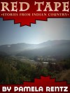 Red Tape: Stories From Indian Country - Pamela Rentz