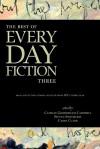 The Best of Every Day Fiction Three - Camille Gooderham Campbell, Steven Smethurst, Carol Clark, John Wiswell, Alexander Burns