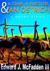 A Crab, a Rustler, and an Ostrich: A Short Story - Edward J. McFadden III