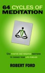 64 Cycles of Meditation - Robert Ford
