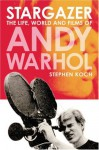 Stargazer: The Life, World and Films of Andy Warhol - Stephen Koch