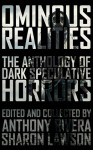 Ominous Realities: The Anthology of Dark Speculative Horrors - William Meikle, Martin Rose, John F.D. Taff, Ken Altabef, Gregory L. Norris, J. Daniel Stone, Eric Del Carlo, Bracken MacLeod, Hugh A.D. Spencer, Edward Morris, Jonathan Balog, Ewan C. Forbes, Allen Griffin, Alice Goldfuss, Paul Williams, T. Fox Dunham, Anthony Rivera, Sh
