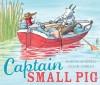 Captain Small Pig - Martin Waddell, Susan Varley