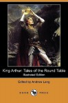 King Arthur: Tales of the Round Table (Illustrated Edition) (Dodo Press) - Andrew Lang