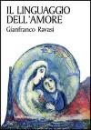 Il linguaggio dell'amore. Una lettura del Cantico dei Cantici - Gianfranco Ravasi