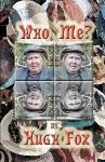 Who, Me?: A Memoir - Hugh Fox