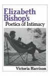 Elizabeth Bishop's Poetics of Intimacy - Victoria Harrison