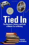 Tied In: The Business, History And Craft Of Media Tie In Writing - Lee Goldberg, Alina Adams, Jeff Ayers, Donald Bain, Burl Barer, Raymond Benson, Max Allan Collins, Greg Cox, William C. Dietz, Tod Goldberg, Robert Greenberger, Nancy Holder, Jeff Mariotte, Elizabeth Massie, William Rabkin, Aaron Rosenberg