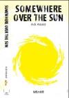 Somewhere Over the Sun - Adi Alsaid