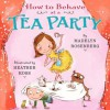 How to Behave at a Tea Party - Madelyn Rosenberg, Heather Ross
