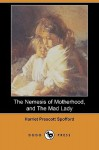 The Nemesis of Motherhood, and the Mad Lady (Dodo Press) - Harriet Prescott Spofford