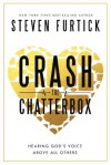 Crash the Chatterbox: Hearing God's Voice Above All Others - Steven Furtick