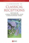 A Companion To Classical Receptions (Blackwell Companions To The Ancient World) - Lorna Hardwick