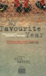 My Favorite Year: A Collection of Football Writing - Roddy Doyle, Nick Hornby, Ed Horton, Matt Nation, Graham Brack, Olly Wicken, Harry Pearson, Harry Ritchie, Don Watson, Chris Pierson, Huw Richards, D.J. Taylor