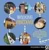 Walking Vancouver: 36 Walking Tours Exploring Spectacular Waterfront, Dynamic Neighborhoods, Hip Hangouts, and Tasty Diversions - John Lee