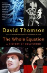 The Whole Equation: A History of Hollywood - David Thomson