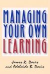 Managing Your Own Learning - James R. Davis, Adelaide B Davis