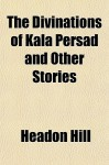 The Divinations of Kala Persad and Other Stories - Headon Hill