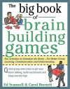 The Big Book of Brain Building Games: Fun Activities to Stimulate the Brain--For Better Group Learning, Communication, and Understanding - Edward Scannell, Carol Burnett