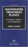 Wastewater Treatment Plants: Planning, Design, and Operation - Syed R. Qasim