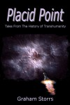 Placid Point: Tales from the History of Transhumanity - Graham Storrs