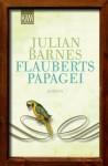 Flauberts Papagei: Roman (German Edition) - Julian Barnes