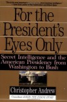 For the President's Eyes Only: Secret Intelligence & the American Presidency from Washington to Bush - Christopher M. Andrew