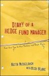 Diary of a Hedge Fund Manager: From the Top, to the Bottom, and Back Again - Keith McCullough, Rich Blake