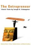 The Entrepreneur: Classic Texts by Joseph A. Schumpeter - Thorbjorn Knudsen, Markus Becker, Richard Swedberg