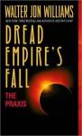 The Praxis (Dread Empire's Fall, #1) - Walter Jon Williams