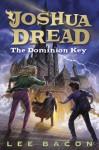 Joshua Dread: Dominion Key - Lee Bacon