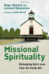 Missional Spirituality: Embodying God's Love from the Inside Out - Roger Helland, Leonard Hjalmarson, Alan Hirsch