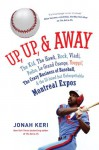 Up, Up, and Away: The History of the Montreal Expos - Jonah Keri