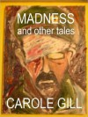 MADNESS and other tales - Carole Gill