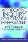 Appreciative Inquiry for Change Management: Using AI to Facilitate Organizational Development - Sarah Lewis, Jonathan Passmore, Stefan Cantore