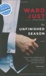An Unfinished Season: A Novel - Ward Just