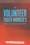 A Volunteer Youth Worker's Guide to Resourcing Parents - Mark Oestreicher