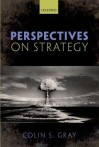 Perspectives on Strategy - Colin S. Gray
