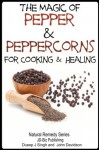 The Magic of Pepper and Peppercorns For Healing and Cooking (Health Learning Series) - John Davidson, Dueep J. Singh