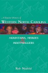 A Popular History Of Western North Carolina: Mountains, Heroes & Hootnoggers - Rob Neufeld