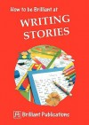 How to Be Brilliant at Writing Stories - Irene Yates